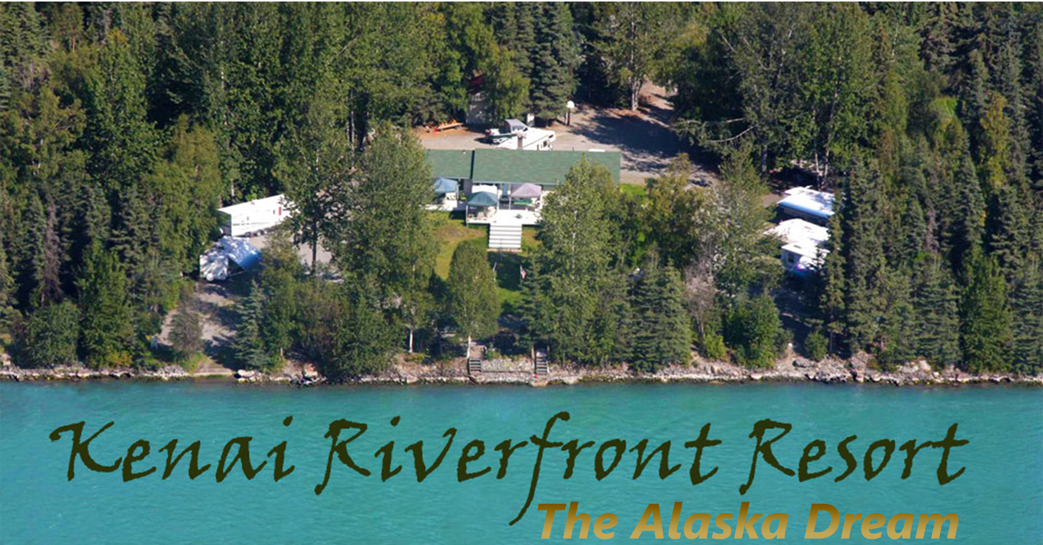 Kenai Riverfront Resort | The Alaska Dream | Lodging, Fishing & RV Park on Alaska's Kenai River, Soldotna, Alaska